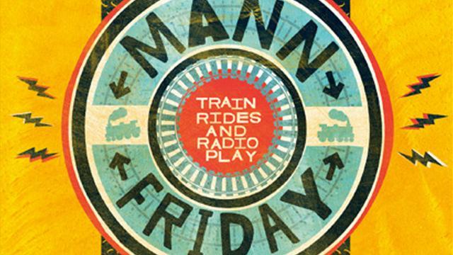 Mann Friday - Train Rides And Radio Play