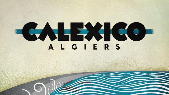 Calexico – Algiers