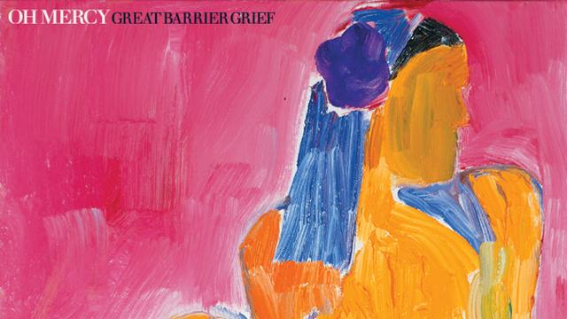 Oh Mercy – Great Barrier Grief