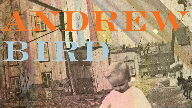 Andrew Bird – Break It Yourself
