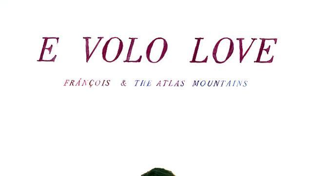 François & The Atlas Mountains – E Volo Love