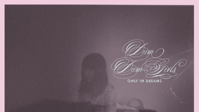 Dum Dum Girls – Only In Dreams