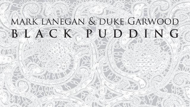 Mark Lanegan & Duke Garwood - Black Pudding