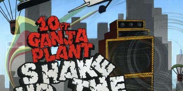 10 Ft. Ganja Plant – Shake Up The Place